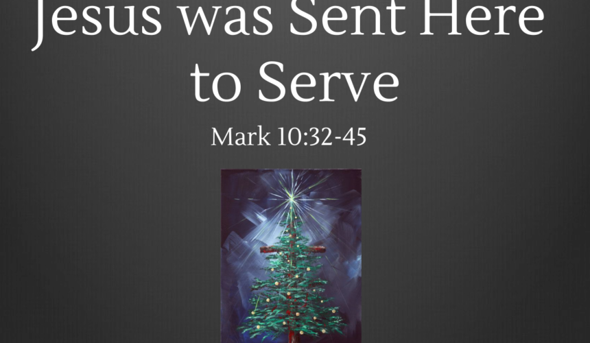 Jesus Was Sent Here To Serve